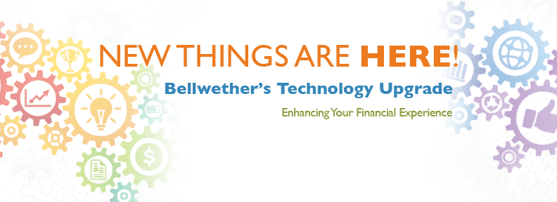 Bellwether Upgrade - Bellwether Community Credit Union